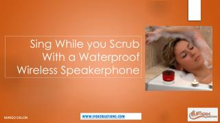 Sing While you Scrub With a Waterproof Wireless Speakerphone