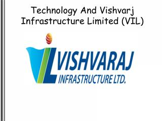 Technology And Vishvarj Infrastructure Limited (VIL)