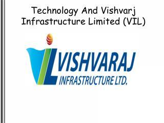 Technology And Vishvarj Infrastructure Limited (VIL)