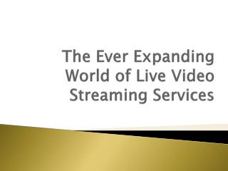 The Ever Expanding World of Live Video Streaming Services