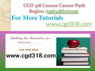 CGD 318 Course Career Path Begins /cgd318dotcom