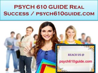 PSYCH 610 GUIDE Real Success / psych610guide.com