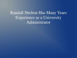 Randall Shelton Has Many Years Experience as a University Administrator