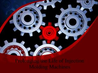 Prolonging the Life of Injection Molding Machines