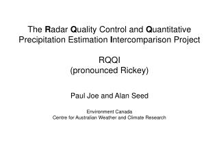 The Radar Quality Control and Quantitative Precipitation Estimation Intercomparison Project  RQQI pronounced Rickey  Pau