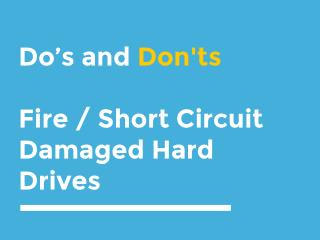 Fire/ Short Circuit Damages Hard Disk Recovery - Dont's and Do's