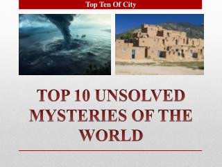 Top 10 Unsolved Mysteries in the World
