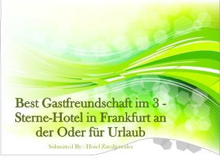 Best Gastfreundschaft im 3 - Sterne-Hotel in Frankfurt an der Oder für Urlaub