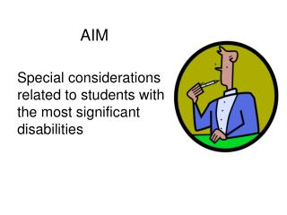 AIM  Special considerations related to students with the most significant disabilities