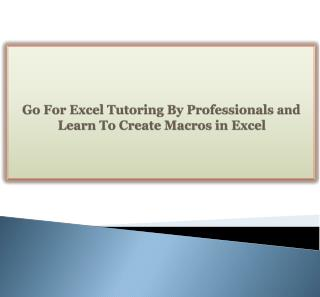 Go For Excel Tutoring By Professionals and Learn To Create Macros in Excel