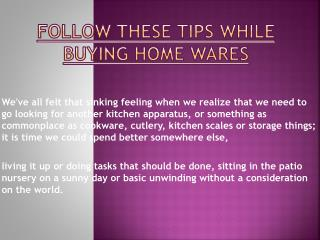 Want To Buy Home Wares Then Follow These Tips
