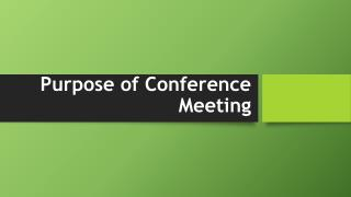 Purpose of Conference Meeting...