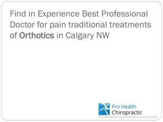 Find in Experience Best Professional Doctor for muscle inhibition treatments of Orthotics Therapy in Calgary NW