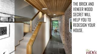 The brick and veneer wood secret will help you to redesign your house.
