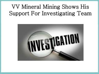 VV Mineral Mining Shows His Support For Investigating Team