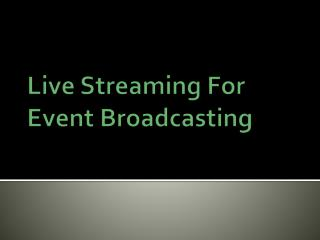 Live Streaming For Event Broadcasting
