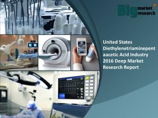 United States Diethylenetriaminepentaacetic Acid Industry 2016 Analysis, Trends & Demand