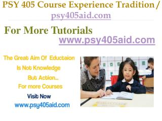 PSY 405  Course Experience Tradition / psy405aid.com