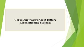 Get To Know More About Battery Reconditioning Business
