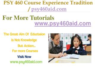 PSY 460 Course Experience Tradition  / psy460aid.com