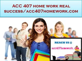 ACC 407 home work real success/acc407homework.com