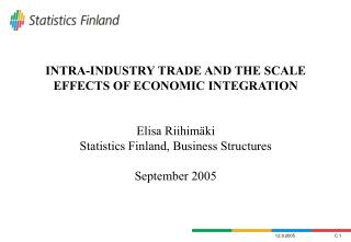 INTRA-INDUSTRY TRADE AND THE SCALE EFFECTS OF ECONOMIC INTEGRATION   Elisa Riihim ki Statistics Finland, Business Struct