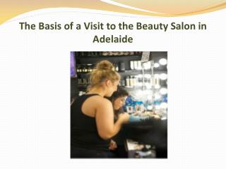 The Basis of a Visit to the Beauty Salon in Adelaide