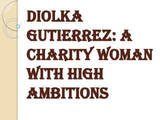 Diolka Gutierrez: A Charity Woman with High Ambitions