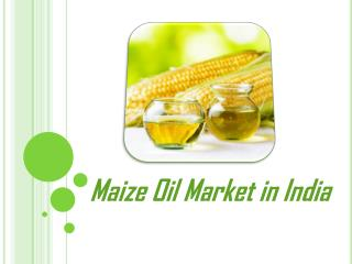 Maize Oil Market in India