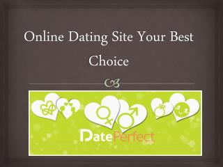 Online Dating Site Your Best Choice