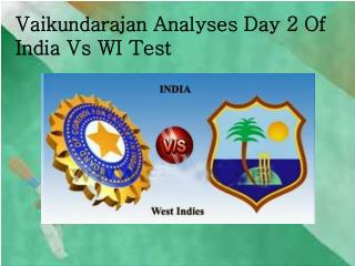 Vaikundarajan Analyses Day 2 Of India Vs WI Test
