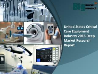 United States Critical Care Equipment Industry 2016  Research, Report & News