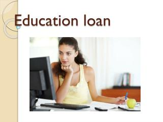 Education loan : Educational Loans is Designed to Meet Educational Expenses