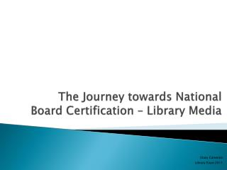 The Journey towards National Board Certification   Library Media