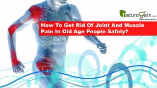 How To Get Rid Of Joint And Muscle Pain In Old Age People Safely?