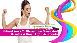 Natural Ways To Strengthen Bones And Muscles Without Any Side Effects