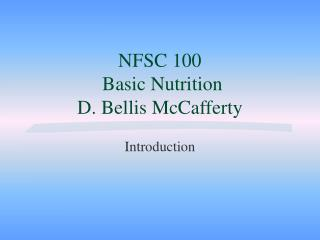 NFSC 100  Basic Nutrition D. Bellis McCafferty