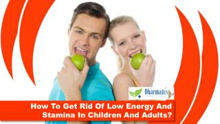 How To Get Rid Of Low Energy And Stamina In Children And Adults?