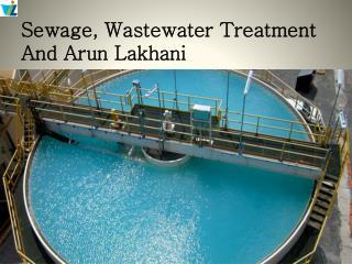 Sewage, Wastewater Treatment And Arun Lakhani