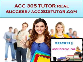 ACC 305 TUTOR real success/acc305tutor.com