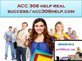 ACC 306 Help real success/acc306help.com