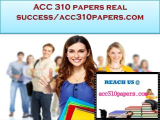 ACC 310 papers real success/acc310papers.com