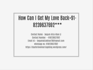 How Can I Get My Love Back 91-8239637692***