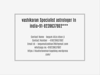 vashikaran Specialist astrologer In india 91-8239637692***