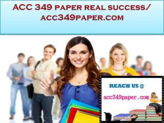 ACC 349 paper real success/ acc349paper.com