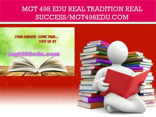 MGT 498 edu Real Tradition Real Success/mgt498edu.com