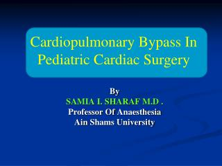 By SAMIA I. SHARAF M.D . Professor Of Anaesthesia Ain Shams University