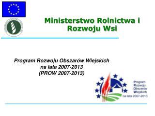 Program Rozwoju Obszar w Wiejskich  na lata 2007-2013 PROW 2007-2013