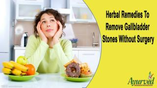 Herbal Remedies To Remove Gallbladder Stones Without Surgery