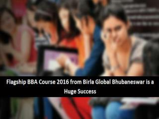 Flagship BBA Course 2016 from Birla Global Bhubaneswar is a Huge Success